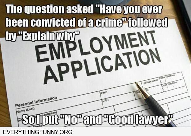 funny caption have you ever been convicted of a crime explain why so i put no  good lawyer