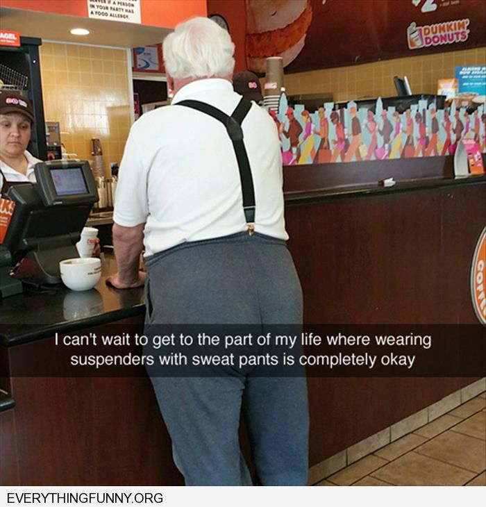 funny caption i can't wait till i get old enough to be able to wear suspenders with sweat pants