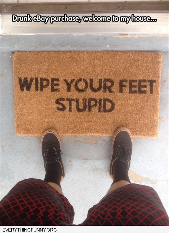 funny caption drunk ebay purchase welcome to my house doormat that says wipe your feet stupid