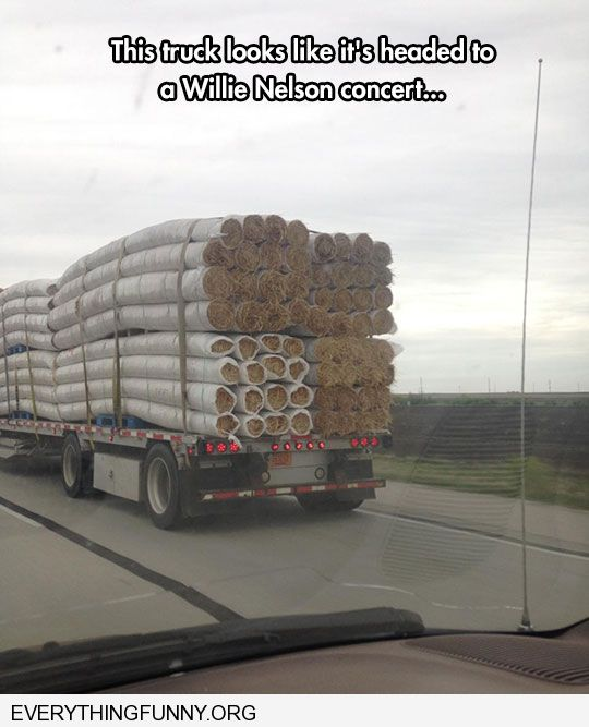 funny caption this truck looks like it is headed to a willie nelson concert looks like huge joints marijuana