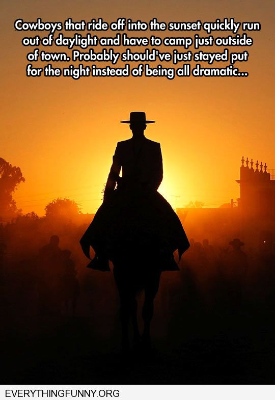 funny cowboys riding off into the sunset is silly they should have just stayed put for the night dramatic