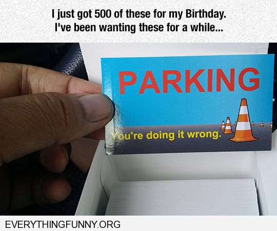 funny captions just got these for my birthday 500 business cards that say parking you're doing it wrong