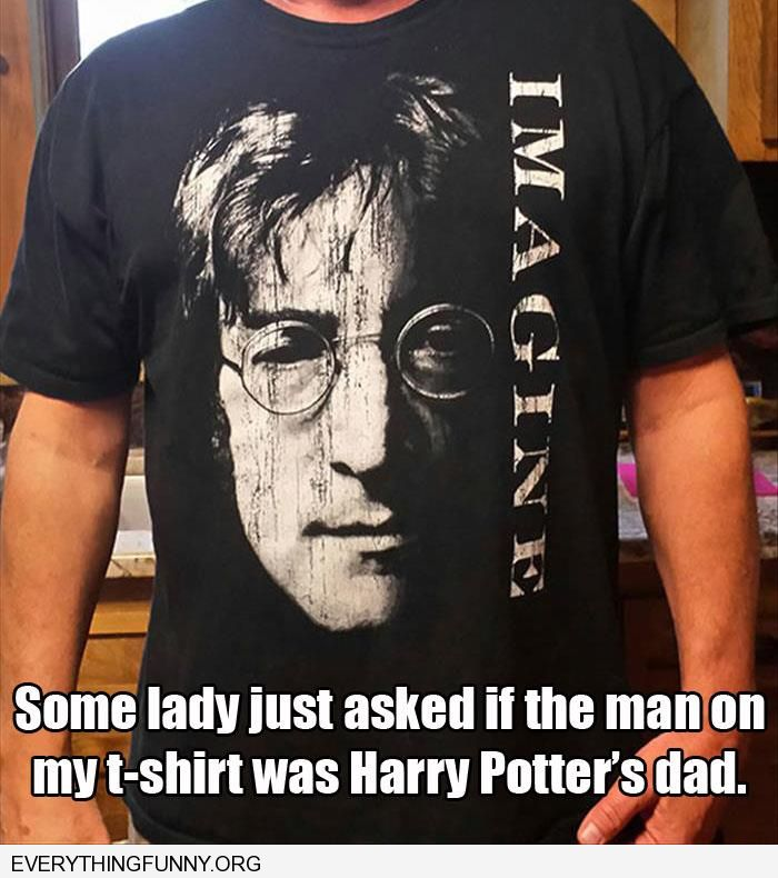 funny lady actually asked me if John lennon imagine shirt was harry potters father