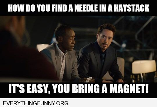 funny how do you find a needle in a haystack easy you use a magnet ironman