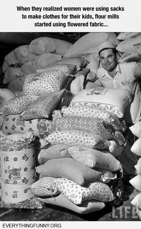 funny caption flour mills made sacks flowered designs when they found out mothers making clothes out of them material