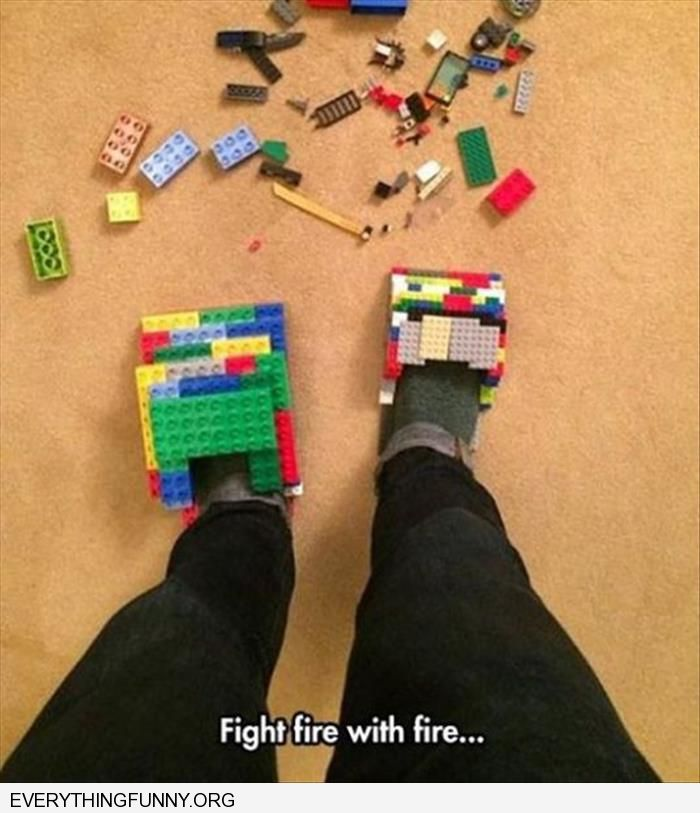 funny caption wear lego shoes fight fire with fire
