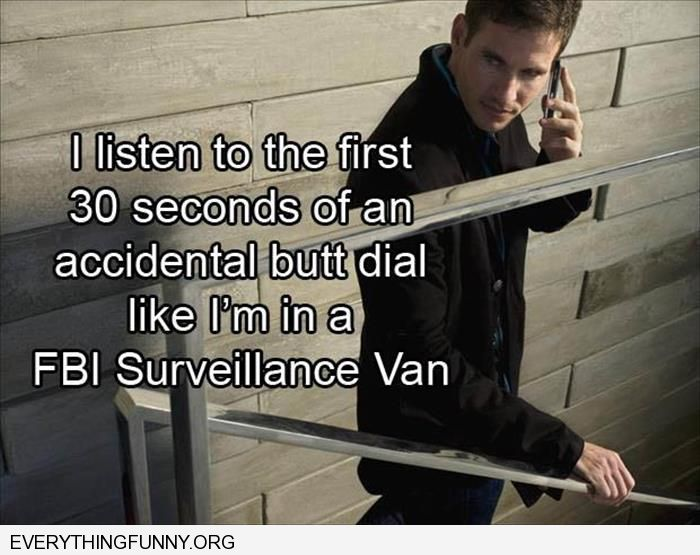 funny caption i listen to the first 30 seconds of an accidental butt dial like i'm in a fbi surveillance van