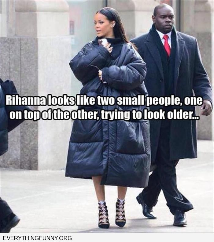 funny caption rihanna looks like two small people one on top of the other trying to look older