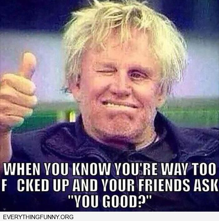 funny caption when you are drunk and your friends ask if you are good