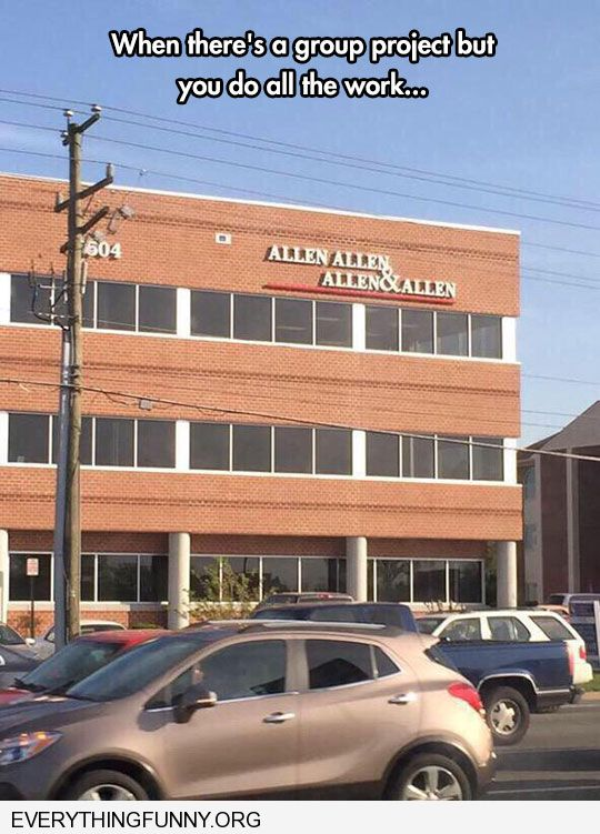 funny caption legal office named allen, allen, allen and allen when there's a group project when I do all of the work