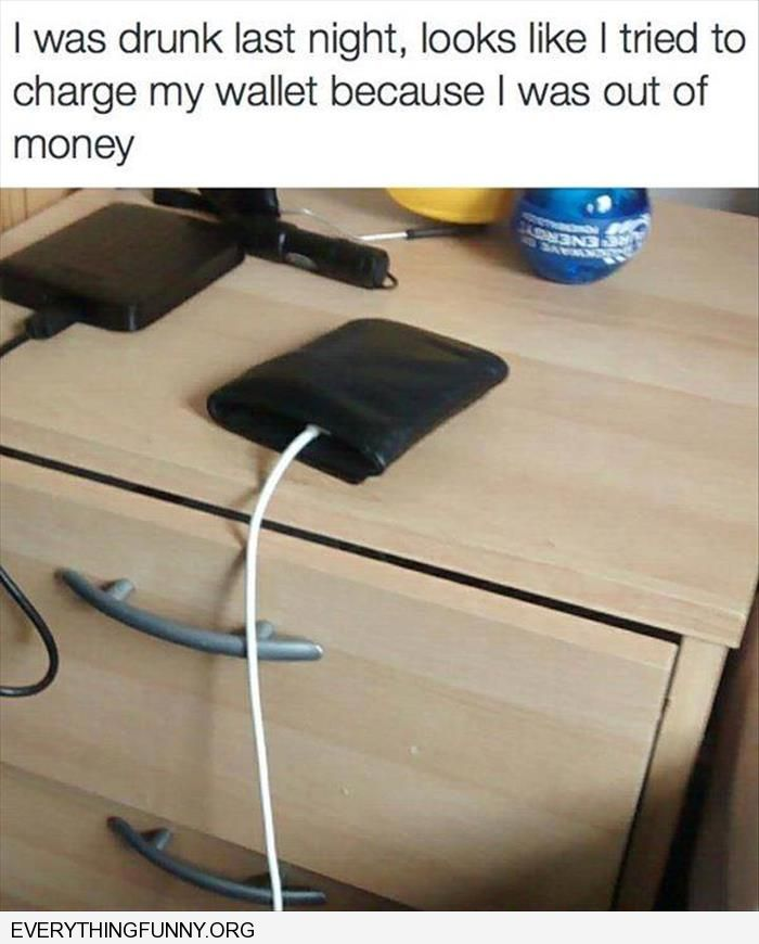 funny caption last night drunk tried to charge my wallet because i was out of money