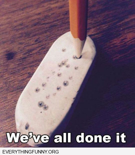 funny sticking pencil in eraser admit we have all done this