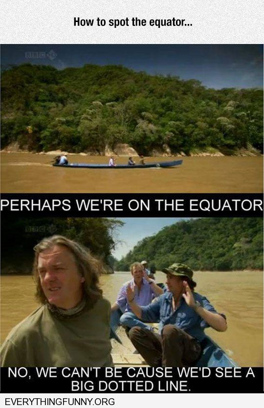 funny caption perhaps we are on the equator we can't be we would see a dotted line