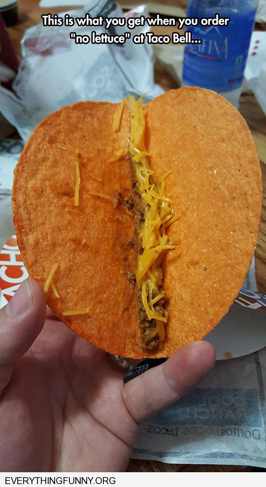 funny this is what you get when you order no lettuce from taco bell