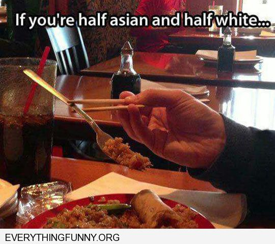 funny caption if your half asian half white holding fork with chop sticks