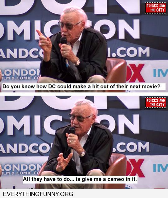 funny quote by stan lee do you know how dc comics can make a hit out of their next movie have me do a cameo