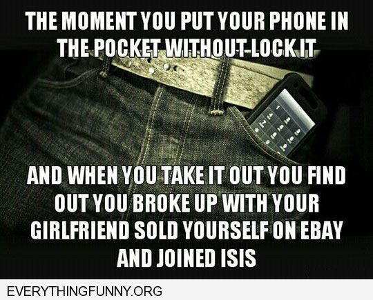 funny when y ou put phone in pocket without lock it and find out you broke up with your girlfriend and sold yourself on ebay