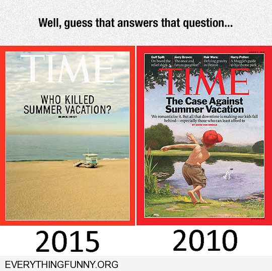 funny caption time magazine 2010 the case against summer vacation 2015 who killed summer vacation that answers that questioniton