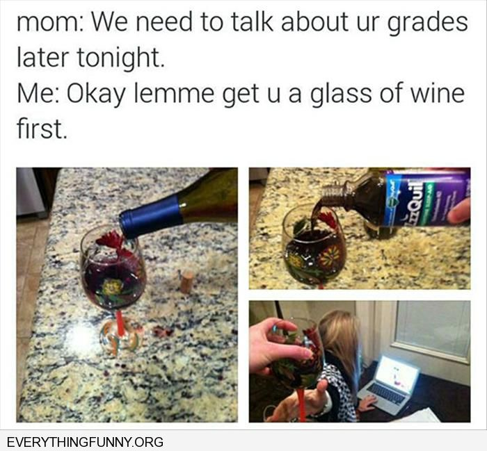 funny mom let's talk about your grades let me get you wine first mix wine with nyquil