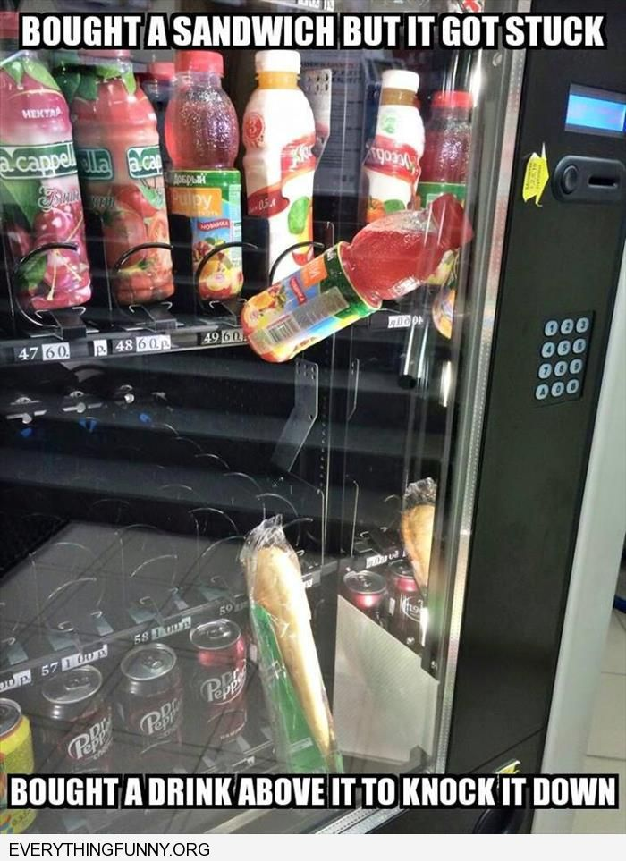 funny caption bought a sandwich in machine got stuck bought a drink to knock it down got stuff too vending