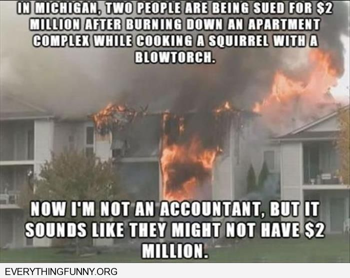 funny suing neighbors for 2 million dollars for blow torching squirrel something tells me they don't have 2 million dollars