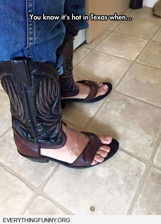 funny caption you know its hot when cowboy boots cut into sandals