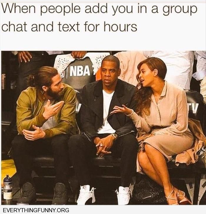 funny caption when people add you in a group chat and text for hours jay z between beyonce
