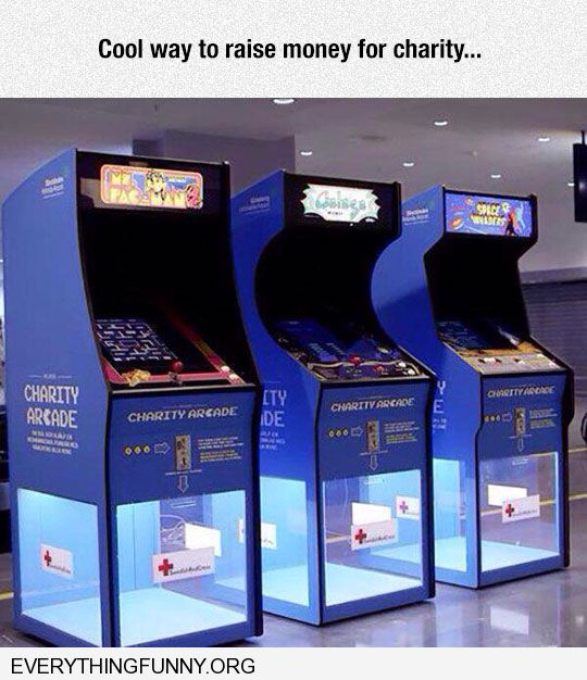 funny caption a cool way to raise money for charity old stand up video games all quarters go to charity