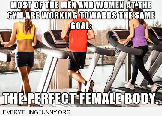 funny caption most men and women at gym working towards same goal the perfect female body