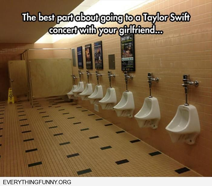 funny caption the best part of taking your girlfirend to a taylor swift concern empty urinals mens room