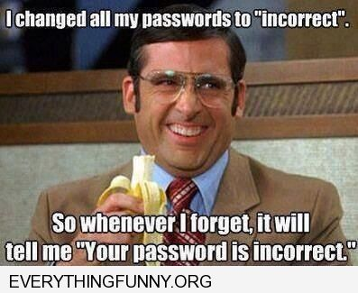 funny caption i changed all my passwords to incorrect so whenever i forget it will tell me your password is incorrect