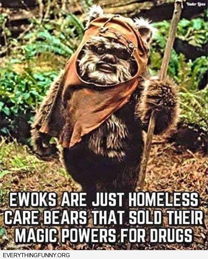 funny caption ewoks just homeless care bears that sold their magic for drugs