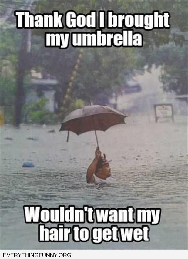 funny captions man in flood soaked uses an umbrella