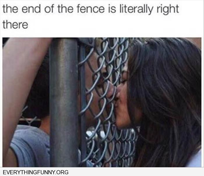 funny caption the end of the fence is literally right there why kissing through the fence