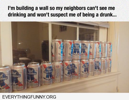 funny covering my window with beer cans so my neighbors can't see me drink
