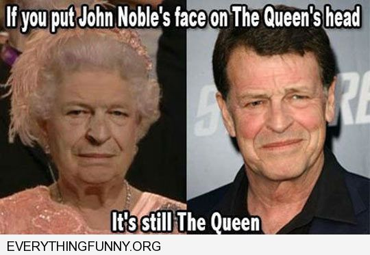 funny caption if you put john noble's face on the queen it is still the queen