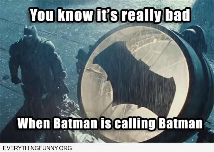 funny caption you know it's really bad when batman is calling batman standing next to signal