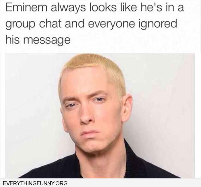funny caption eminem always looks like he's in a group chat and everyone is ignoring his message