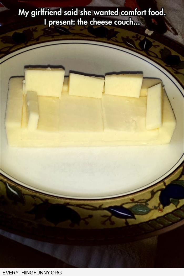 funny captions girlfriend asked for comfort food made her a cheese couch