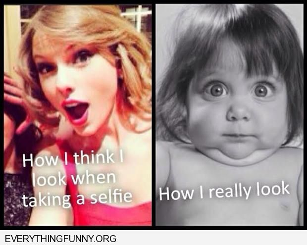 funny taylor swift how I think i look taking selfies how i actually look
