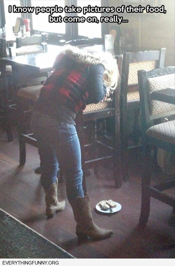 funny caption girl places food on floor and stands over it to take pictures of it