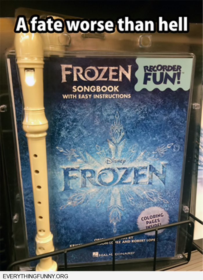 funny caption frozen music with recorder a fate worse than hell