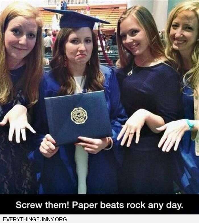 funny caption 4 girls three engaged one with diploma don't worry paper beats rock