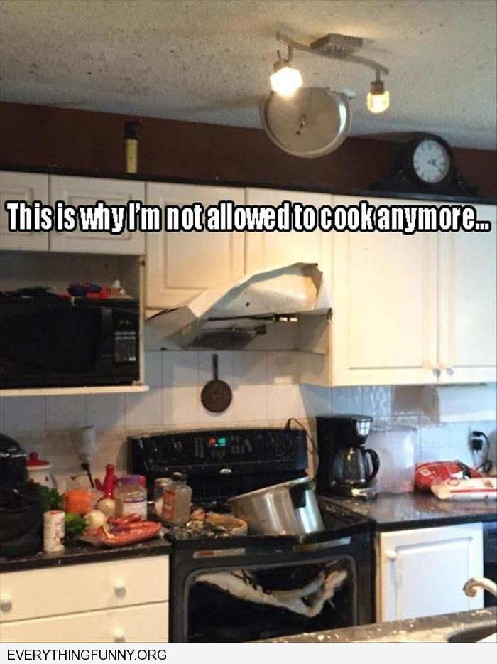 funny caption this is why i am not allowed to cook anymore oven exploded