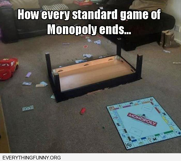 funny caption how every game of monopoly ends flipped table