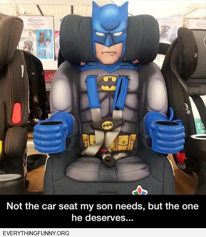 funny caption batman car seat not the seat my son needs but what he deserves