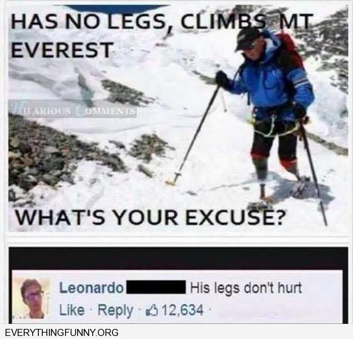funny captions has no legs climbed mount everest what's your excuse his legs didn't hurt