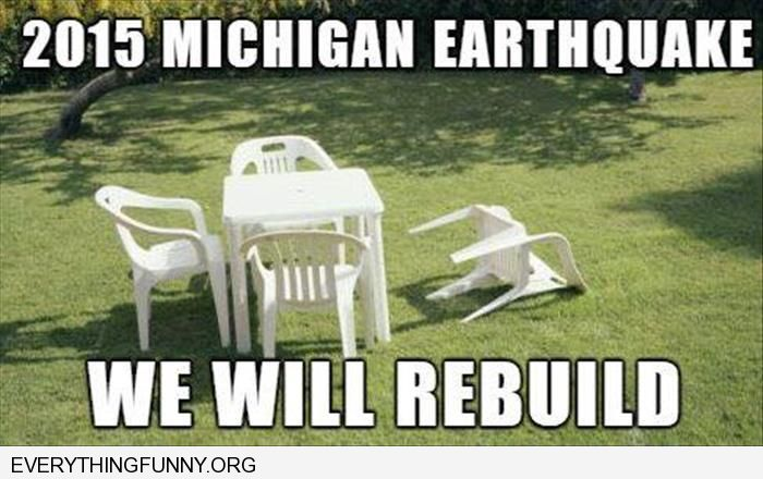 funny caption 2015 michigan earth quake one chair fell over we will rebuild