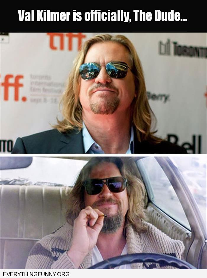 funny caption val kilmer has officially become the dude from the big lebowski