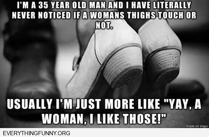 funny capitons im a 35 year old man don't care about thigh gaps see woman i like those